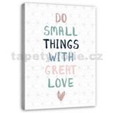 Obraz na stenu robiť malé veci s veľkou láskou 40 x 50 cm